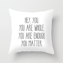 You Are Whole, You Are Enough, You Matter Throw Pillow