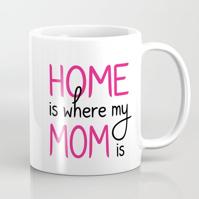 Home Is Where My Mom Is Coffee Mug By Tfortexas Society6