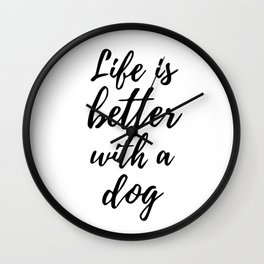 Life is better with a dog Wall Clock