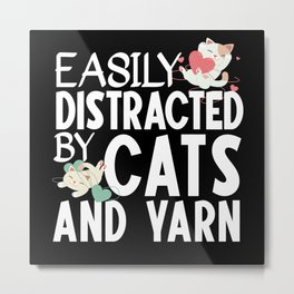 Easily Distracted By Cats And Yarn DIY Craft Lover Metal Print