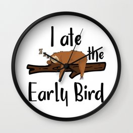 I Ate The Early Bird Sleeping Sloth Chill Out Morning Grouch Slugabed Wall Clock