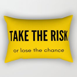 TAKE THE RISK OR LOSE THE CHANCE Rectangular Pillow