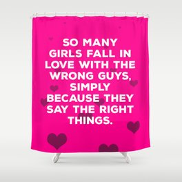 So Many Girls Fall In Love With The Wrong Guys Shower Curtain
