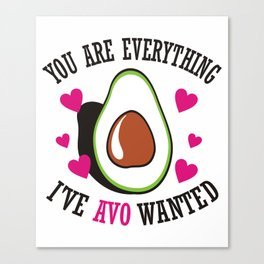 You Are Everything I've Avo Wanted Canvas Print