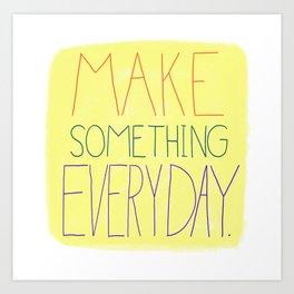 Make Something Everyday (Yellow) Art Print