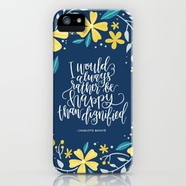 I would always rather be happy than dignified iPhone Case