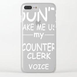 COUNTER-CLERK-tshirt,-my-COUNTER-CLERK-voice Clear iPhone Case