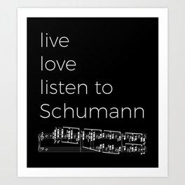 Live, love, listen to Schumann (dark colors) Art Print
