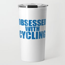 I'm Not Obsessed with Cycling Funny Bike T-shirt Travel Mug