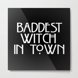 Baddest Witch In Town AHS Metal Print