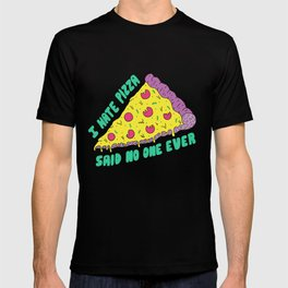 I Hate Pizza Said No One Ever T-shirt