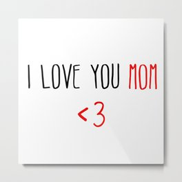 i love you mom forever Metal Print