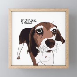 Bitch Please.  I'm Fabulous.  Beagle Dog. Framed Mini Art Print