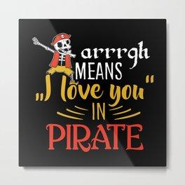 Pirate Halloween Arrrgh Means I Love You Metal Print