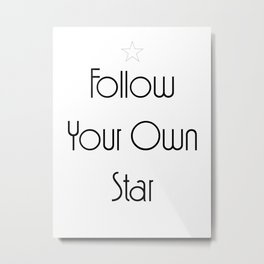 Follow Your Own Star - Motivation Quote Metal Print
