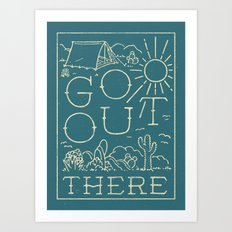 Go Out There Art Print