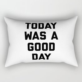 today was a good day Rectangular Pillow