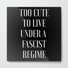 TOO CUTE FOR FASCISM (white text) Metal Print