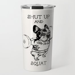Shut Up and Squat French Bulldog Travel Mug