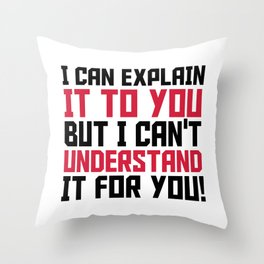 I can explain it to you, but I can't understand it to you Throw Pillow
