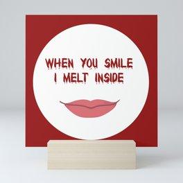 When You Smile I Melt Inside Mini Art Print