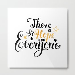 There is a Hope for Everyone - Black and gold brush pen lettering. Metal Print