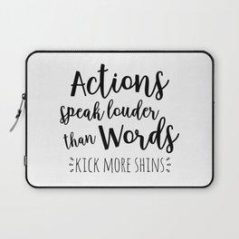 Actions speak louder than words, kick more shins Laptop Sleeve