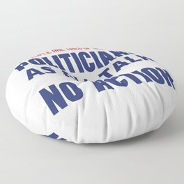 People Are Tired Of Seeing Politicians Floor Pillow