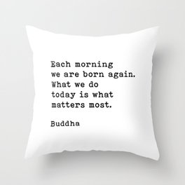 Each Morning We Are Born Again, Buddha Quote Throw Pillow