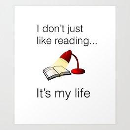 I don't just like reading... it's my life Art Print