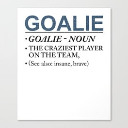 Goalie Craziest Player on a Team Insane Brave Canvas Print
