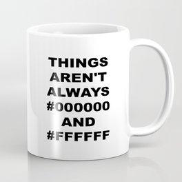 Things aren't always black and white Coffee Mug