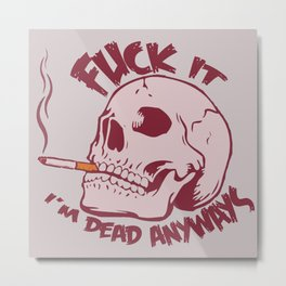I'm Dead Anyways Metal Print