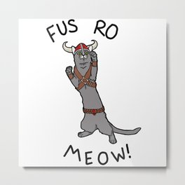 Fus Ro MEOW! Metal Print