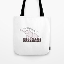My Spirit Animal Is An Elephant Tote Bag