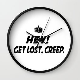 Get lost. creep. Wall Clock