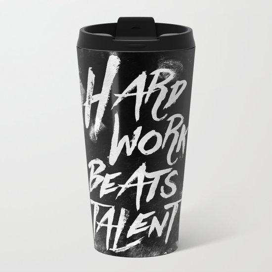 Inspirational typographic quote Hard Work Beats Talent Metal Travel Mug