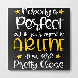 Nobody's Perfect Except For Arlene Metal Print