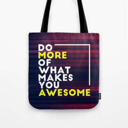 Do more of what makes you awesome!  Tote Bag