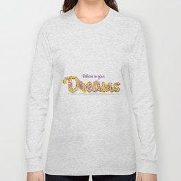 Believe in your dreams Art Print Long Sleeve T-shirt