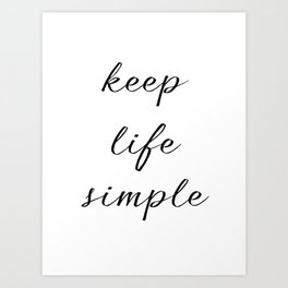 Keep Life Simple Art Print