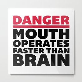 Mouth Faster Than Brain Funny Quote Metal Print