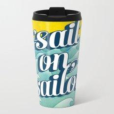 Sail on sailor, Metal Travel Mug