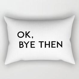 ok bye Rectangular Pillow