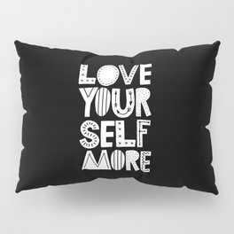 Love Yourself More black and white typography inspirational motivational home wall bedroom decor Pillow Sham