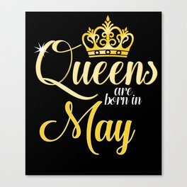 Queens are Born in May Women Girl Birthday Celebration Canvas Print