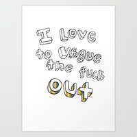I Love To Vague The Fuck Out Art Print
