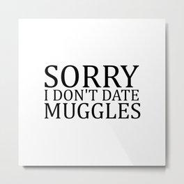 Sorry I Don't Date Muggles II Metal Print