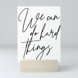 We Can Do Hard Things Script Mini Art Print