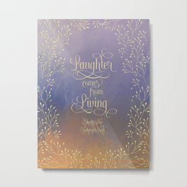 Laughter comes from living. Shatter Me Metal Print